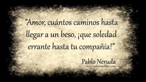 100 Frases De Pablo Neruda Famosas Amor Reflexión Felicidad